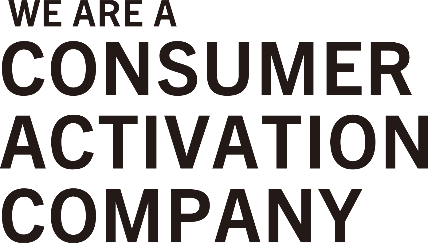 WE ARE A CONSUMER ACTIVATION COMPANY